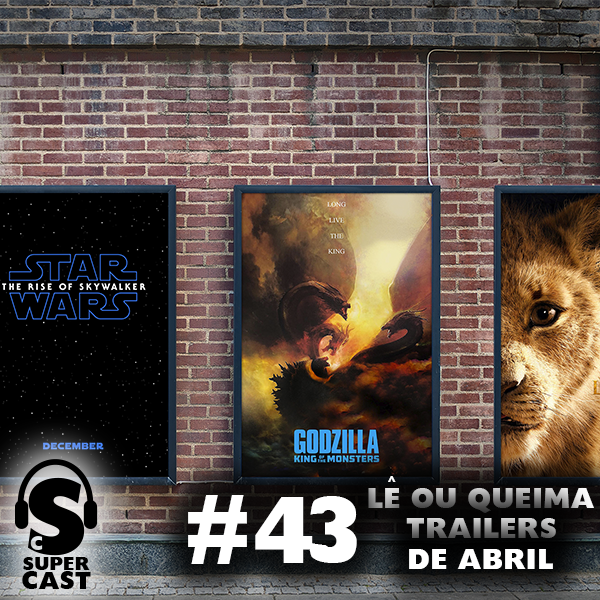 Super Cast #43 – Lê ou Queima: Trailers de Abril – Super