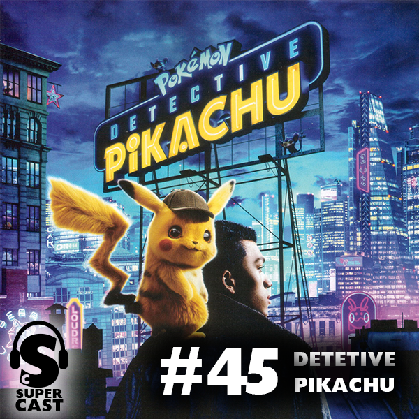 Super Cast #45 – Detetive Pikachu – Super Literário